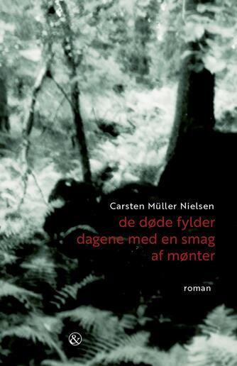 Carsten Müller Nielsen: De døde fylder dagene med en smag af mønter : roman