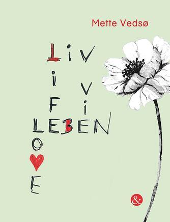 Mette Vedsø: Liv life Leben vie love
