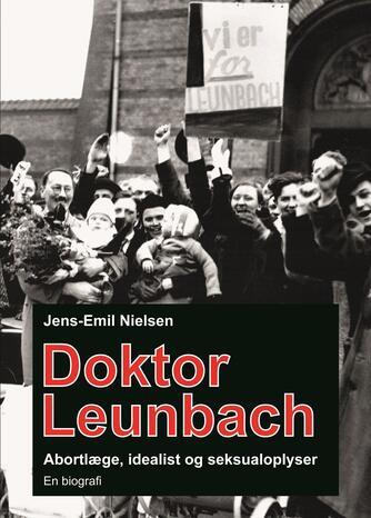 Jens-Emil Nielsen (f. 1948): Doktor Leunbach : abortlæge, idealist og seksualoplyser : en biografi