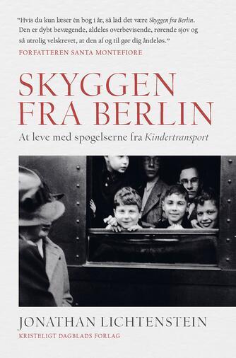 Jonathan Lichtenstein: Skyggen fra Berlin : at leve med spøgelserne fra Kindertransport