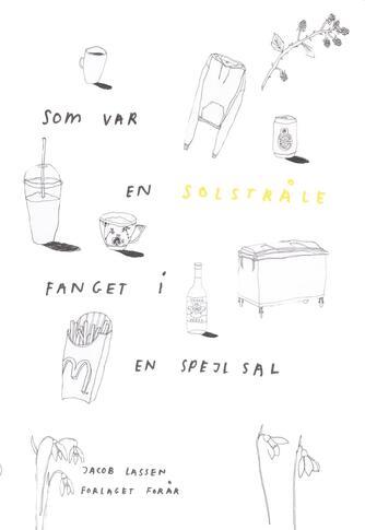 Jacob Lassen (f. 1994): Som var en solstråle fanget i en spejlsal