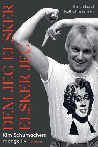 Simon Lund, Ralf Christensen: Dem jeg elsker, elsker jeg : Kim Schumachers mange liv