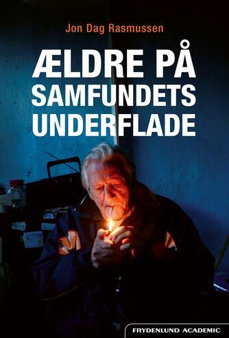 Jon Dag Rasmussen: Ældre på samfundets underflade