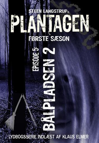 : Plantagen, sæson 1, episode 5 : Bålpladsen 2