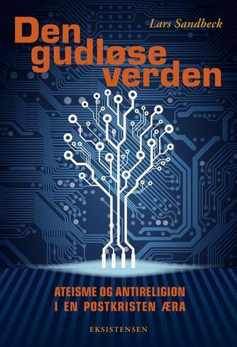 Lars Sandbeck: Den gudløse verden : ateisme og antireligion i en postkristen æra