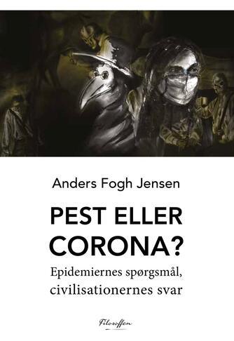 Anders Fogh Jensen: Pest eller corona? : epidemiernes spørgsmål, civilisationernes svar
