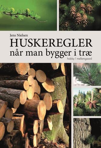 Jens Nielsen (f. 1971): Huskeregler når man bygger i træ