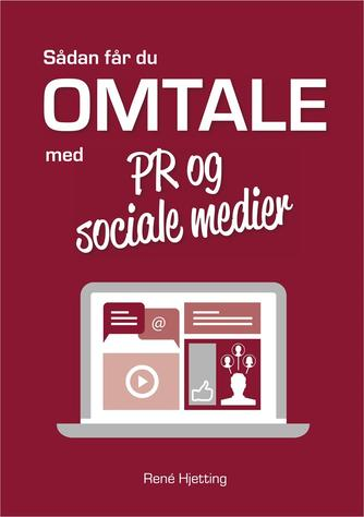 René Hjetting: Sådan får du omtale med PR & sociale medier