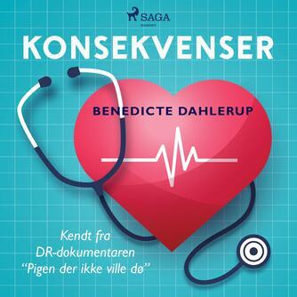"""Benedicte Dahlerup: Konsekvenser : en bog om det lægelige skøn og etiske dilemmaer med omdrejningspunkt i DR-dokumentaren """"Pigen der ikke ville dø"""""""