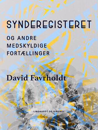 David Favrholdt: Synderegisteret og andre medskyldige fortællinger