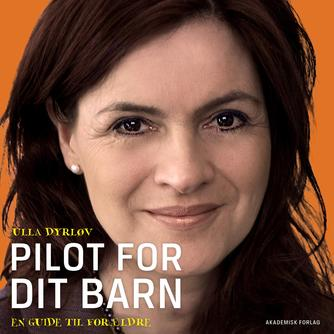 Ulla Dyrløv: Pilot for dit barn : en guide til forældre
