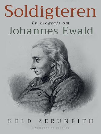Keld Zeruneith: Soldigteren : en biografi om Johannes Ewald