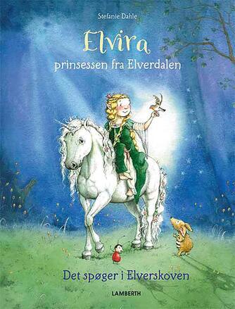 Stefanie Dahle (f. 1981): Elvira, prinsessen fra Elverdalen - det spøger i Elverskoven