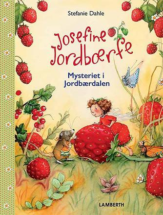 Stefanie Dahle (f. 1981): Josefine Jordbærfe - mysteriet i Jordbærdalen