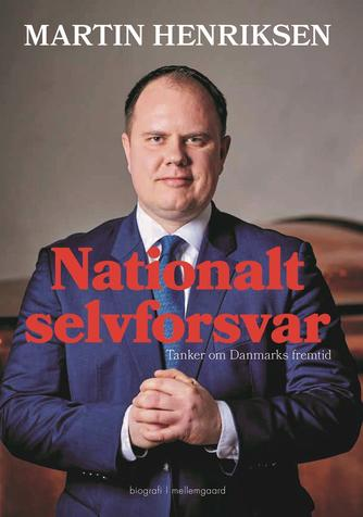 Martin Henriksen (f. 1980): Nationalt selvforsvar : tanker om Danmarks fremtid