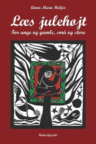 Anna-Marie Helfer: Læs julehøjt : for unge og gamle, små og store