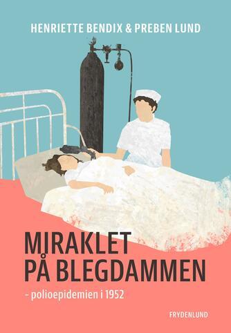 Henriette Bendix, Preben Lund (f. 1955-02-20): Miraklet på Blegdammen : polioepidemien i 1952