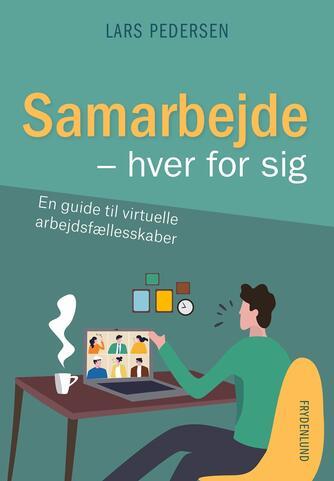 Lars Pedersen (f. 1956-07-31): Samarbejde - hver for sig : en guide til virtuelle fællesskaber