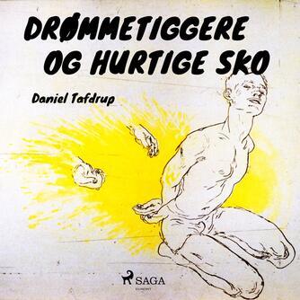 Daniel Tafdrup: Drømmetiggere og hurtige sko : seks stadier af kærlighed : roman