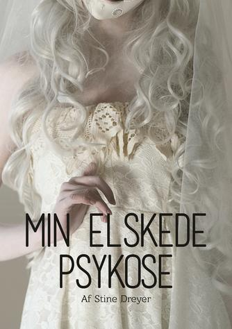 Stine Dreyer (f. 1982): Min elskede psykose