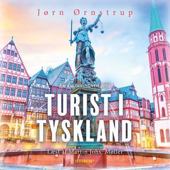 Jørn Ørnstrup: Turist i Tyskland : en kulturhistorisk rejse