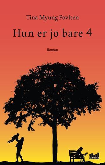 Tina Myung Povlsen (f. 1987): Hun er jo bare 4 : roman