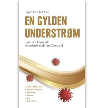 Bjørn Herold Olsen: En gylden understrøm : om den livgivende skaberkraft midt i en coronatid