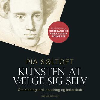 Pia Søltoft: Kunsten at vælge sig selv : om Kierkegaard, coaching og lederskab