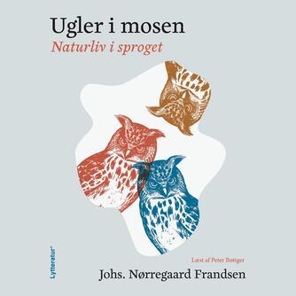 Johs. Nørregaard Frandsen: Ugler i mosen : naturliv i sproget