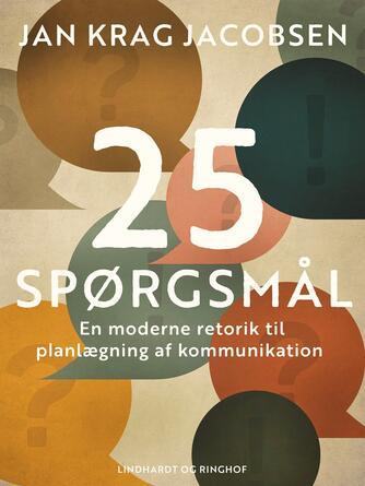 Jan Krag Jacobsen: 25 spørgsmål : en moderne retorik til planlægning af kommunikation