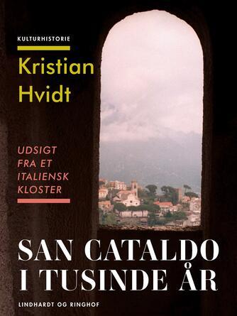 Kristian Hvidt: Udsigt fra et italiensk kloster : San Cataldo i tusinde år