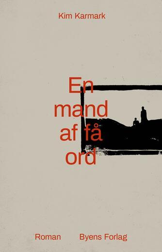 Kim Karmark: En mand af få ord : roman