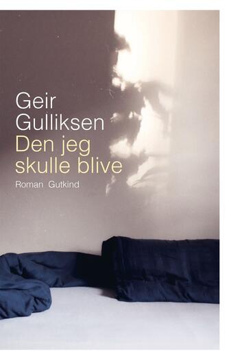 Geir Gulliksen: Den jeg skulle blive : roman