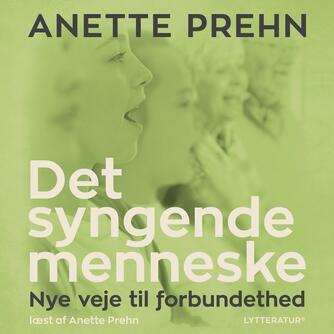 Anette Prehn: Det syngende menneske : nye veje til forbundethed