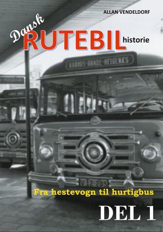 : Dansk rutebilhistorie DEL 1 : Fra hestevogn til hurtigbus