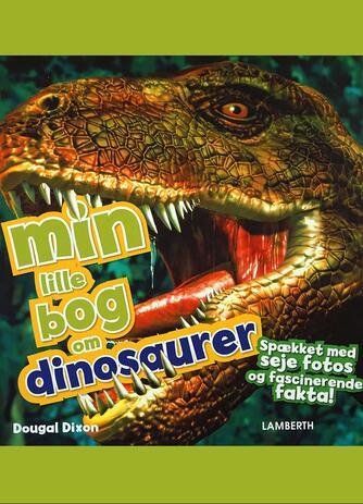 Dougal Dixon: Min lille bog om dinosaurer : spækket med seje fotos og fascinerende fakta!