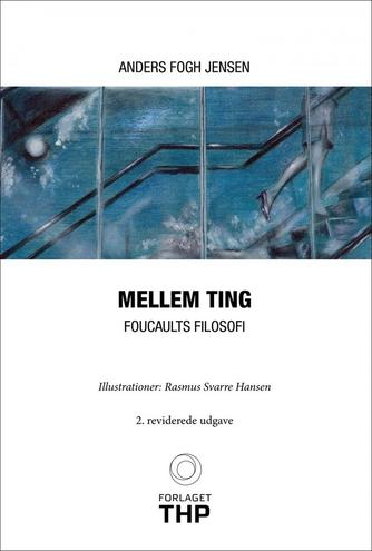 Anders Fogh Jensen: Mellem ting : Foucaults filosofi