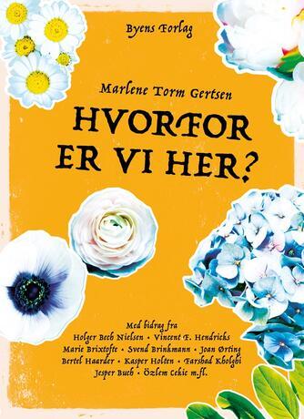 Marlene Torm Gertsen: Hvorfor er vi her?