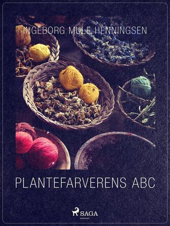 Ingeborg Mule Henningsen: Plantefarverens abc