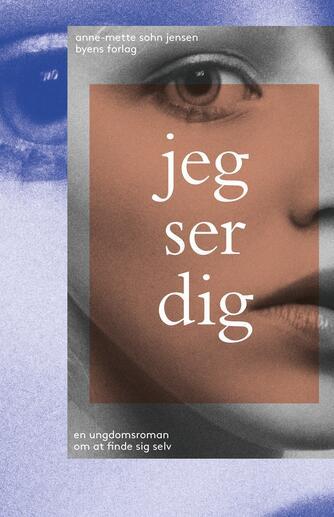 Anne-Mette Sohn Jensen (f. 1973): Jeg ser dig : en ungdomsroman om at finde sig selv