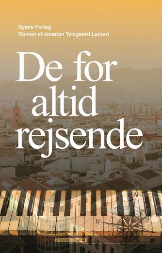 Jonatan Tylsgaard Larsen: De for altid rejsende : roman