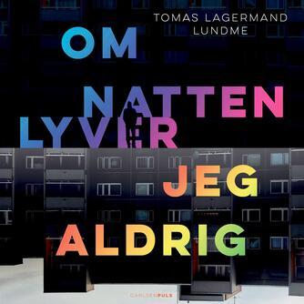 Tomas Lagermand Lundme: Om natten lyver jeg aldrig