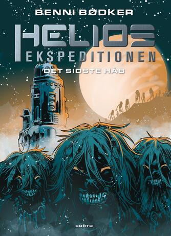 Benni Bødker: Helios-ekspeditionen - det sidste håb