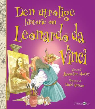 Jacqueline Morley: Den utrolige historie om Leonardo da Vinci
