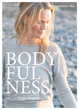 Karina Helsted Moe: Bodyfulness : din vej tilbage i kroppen