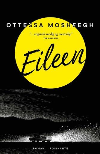 Ottessa Moshfegh: Eileen : roman