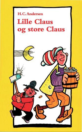 H. C. Andersen (f. 1805): Lille Claus og Store Claus (Ved Hanne Leth)