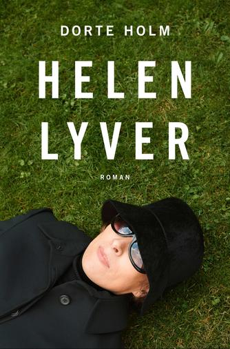 Dorte Holm: Helen lyver : roman