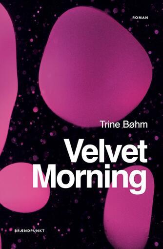 Trine Bøhm (f. 1976): Velvet morning : roman