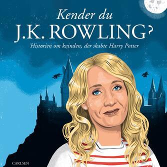 Christian Mohr Boisen: Kender du J.K. Rowling? : historien om kvinden, der skabte Harry Potter